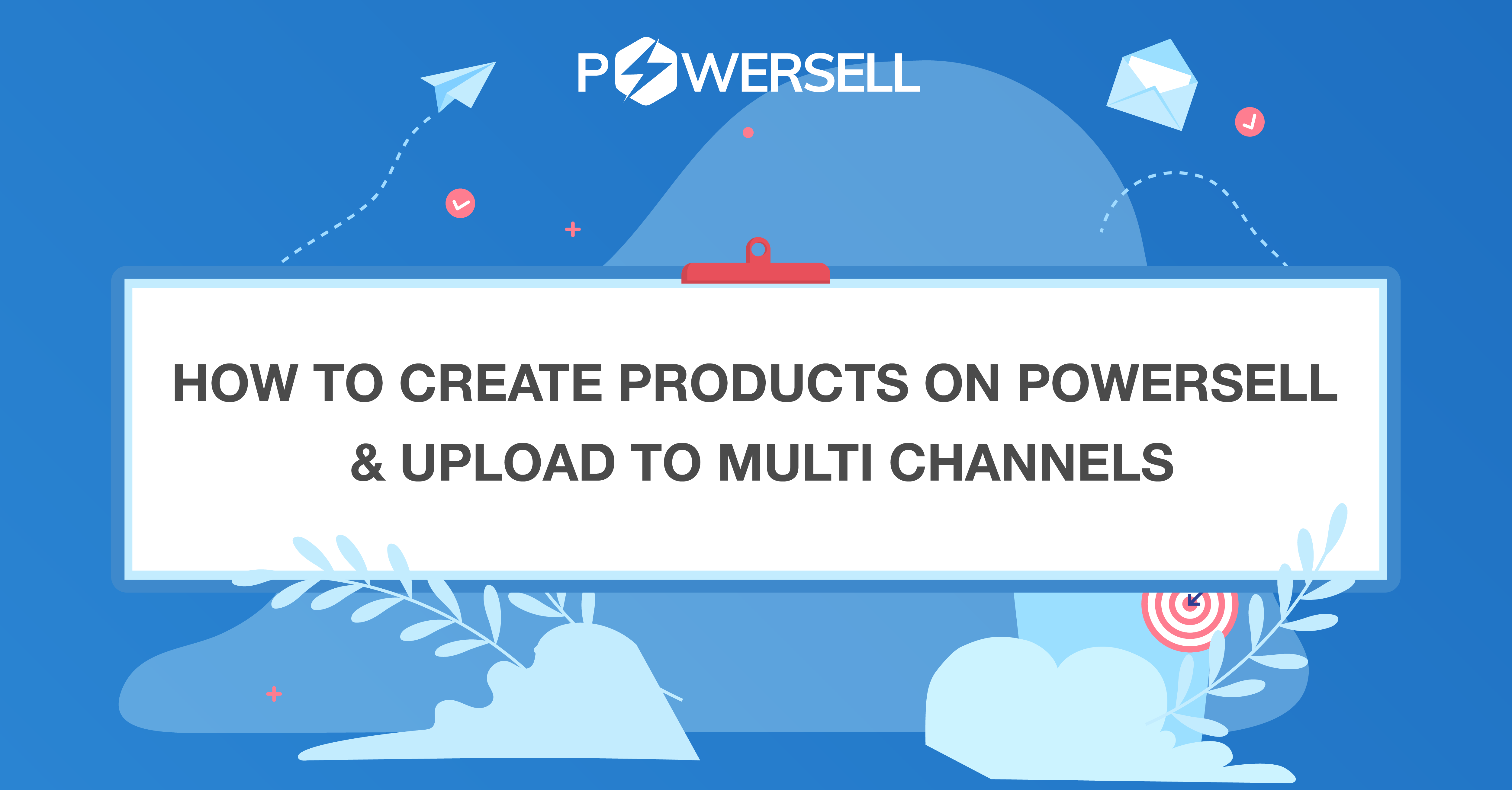 How to create products on PowerSell & upload to multi channels