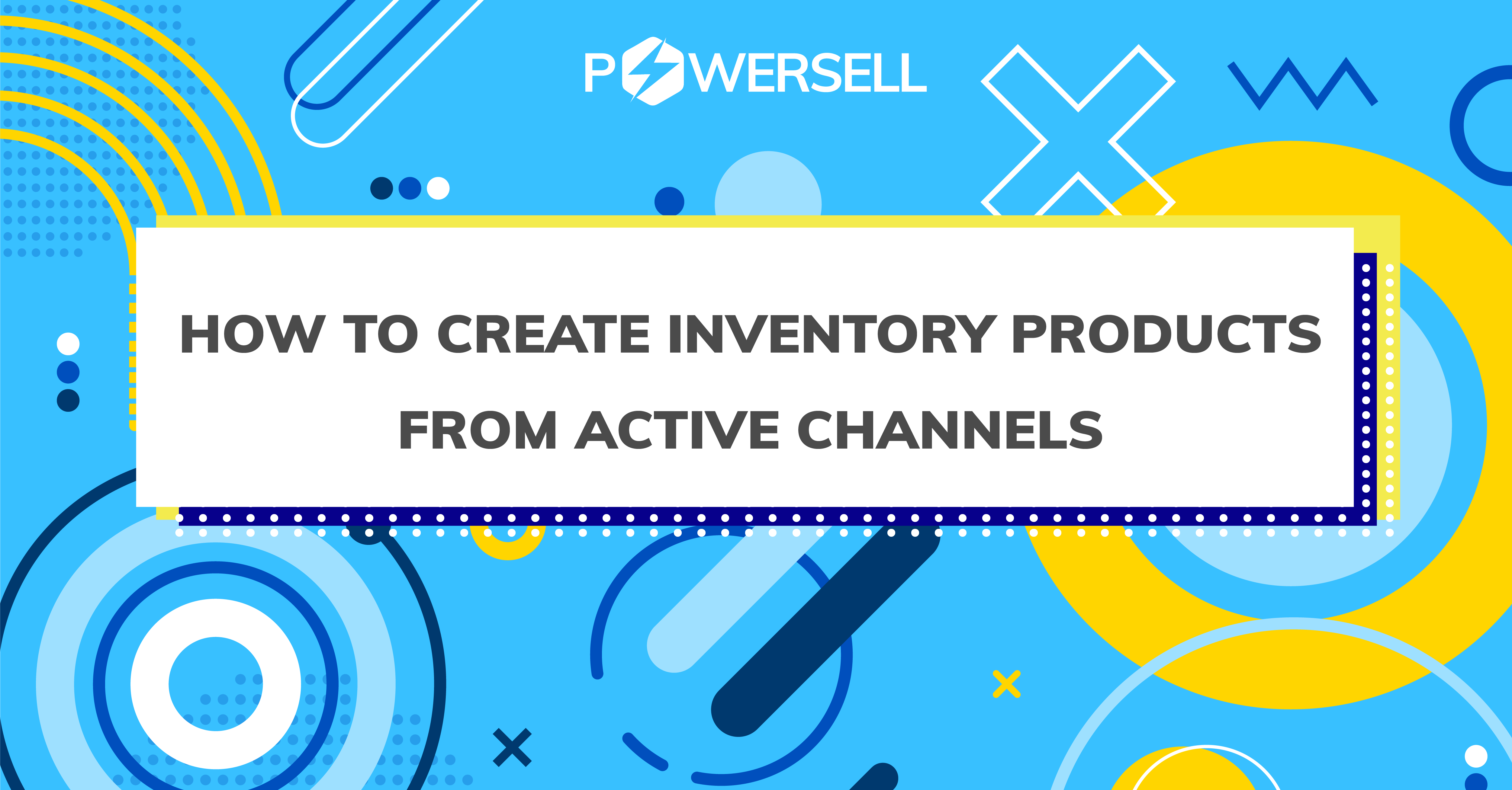 HOW TO CREATE INVENTORY PRODUCTS FROM ACTIVE CHANNELS